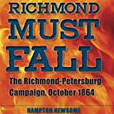 Front cover for the book Richmond Must Fall: The Richmond-Petersburg Campaign, October 1864 by Hampton Newsome