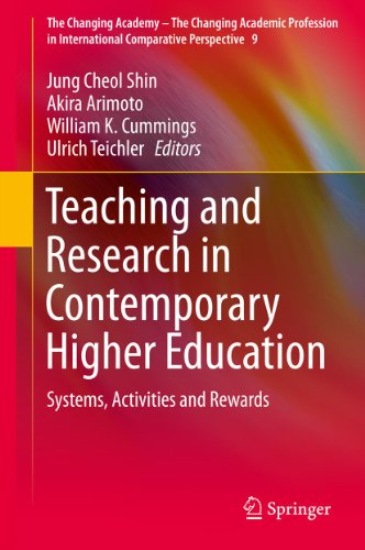 Download Teaching and Research in Contemporary Higher Education: Systems, Activities and Rewards: 9 (The Changing Academy – The Changing Academic Profession in International Comparative Perspective) Pdf