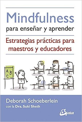 Mindfulness Para Enseñar Y Aprender. Estrategias Prácticas Para Maestros Y Educadores por Deborah Schoeberlein epub