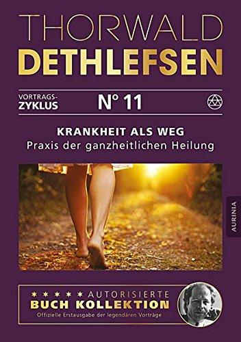 Krankheit als Weg - Praxisbuch der ganzheitlichen Heilung: Band 11