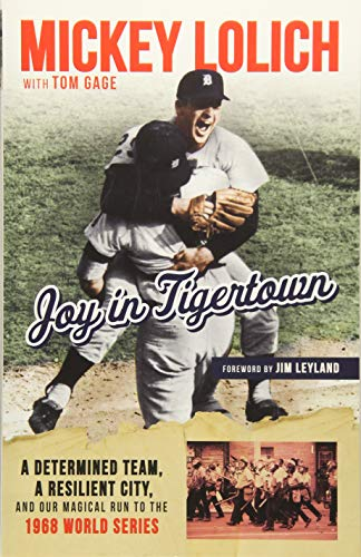 (Joy in Tigertown: A Determined Team, a Resilient City, and our Magical Run to the 1968 World Series)