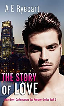 The Story of Love (Urban Love: Contemporary Gay Romance Series Book 2) by [Ryecart, A E]