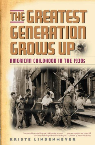 The Greatest Generation Grows Up: American Childhood in the 1930s (American Childhoods Series)