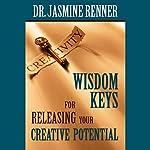 Wisdom Keys for Releasing Your Creative Potential | Jasmine Renner