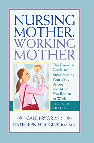 Nursing Mother, Working Mother - Revised: The Essential Guide to Breastfeeding Your Baby Before and After Your Return to (Mother Moose)