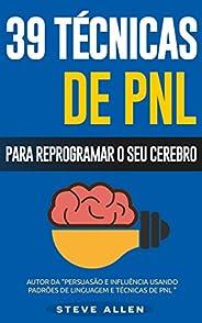 PNL - 39 técnicas, padrões e estratégias de PNL para mudar a sua vida e de outros: 39 técnicas básicas e avanç
