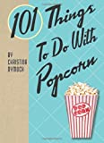 101 Things to Do with Popcorn, Christina Dymock, 1423606892