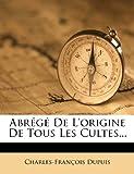 Abrégé de L'Origine de Tous les Cultes, Charles Francois Dupuis, 1276312245