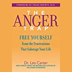 The Anger Trap: Free Yourself from the Frustrations that Sabotage Your Life | Les Carter,Frank Minirth