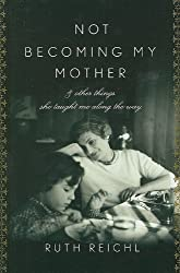 Not Becoming My Mother: And Other Things She Taught Me Along the Way (Thorndike Biography)