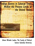 Indian Slavery in Colonial Times Within the Present Limits of the United States, Almon Wheeler Lauber, 1140272039