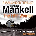 The Fifth Woman: An Inspector Wallander Mystery Audiobook by Henning Mankell Narrated by Sean Barrett