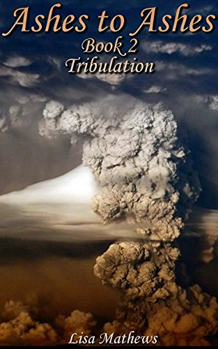 Ashes to Ashes: Tribulation: (Survival Fiction Book2) by [Mathews, Lisa]