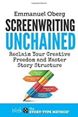 Screenwriting Unchained: Reclaim Your Creative Freedom and Master Story Structure (With The Story-Type Method) (Volume 1) Paperback
