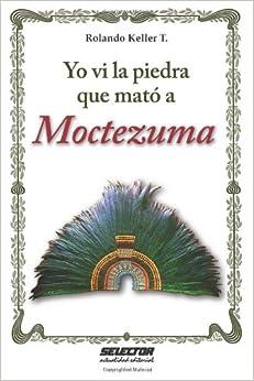 Book Yo vi la piedra que mató a Moctezuma