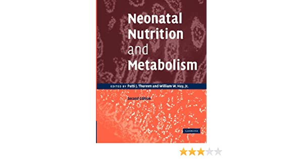 Neonatal nutrition and metabolism patti j thureen william w hay neonatal nutrition and metabolism patti j thureen william w hay 9781107411791 amazon books fandeluxe Gallery