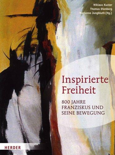 Inspirierte Freiheit: 800 Jahre Franziskus und seine Bewegung