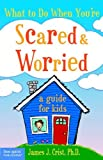 What to Do When You're Scared and Worried: A Guide for Kids