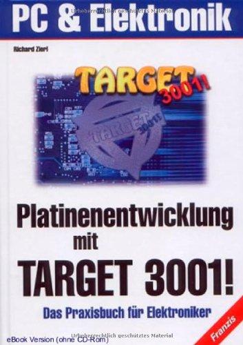 Platinenentwicklung mit Target 3001: Das Praxisbuch für Elektroniker