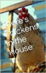 There's Chickens in the House