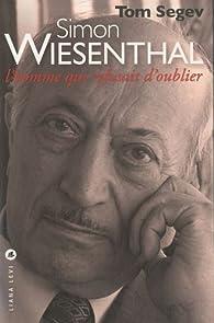 Simon Wiesenthal : L'homme qui refusait d'oublier par Tom Segev