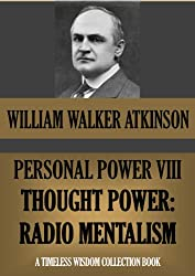 PERSONAL POWER VIII. THOUGHT POWER: Radio-Mentalism (Timeless Wisdom Collection Book 137)
