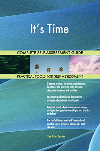 It's Time All-Inclusive Self-Assessment - More than 710 Success Criteria, Instant Visual Insights, Comprehensive Spreadsheet Dashboard, Auto-Prioritized for Quick Results