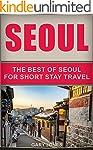 Seoul Travel Guide: The Best Of Seoul...