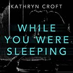 While You Were Sleeping | Kathryn Croft