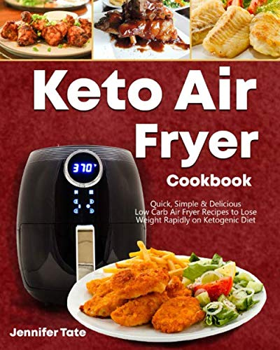 Keto Air Fryer Cookbook: Quick, Simple and Delicious Low-Carb Air Fryer Recipes to Lose Weight Rapidly on a Ketogenic Diet (black&white interior)