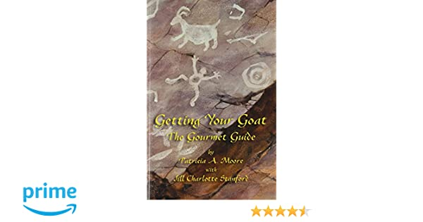 Getting Your Goat The Gourmet Guide Patricia A Moore Jill