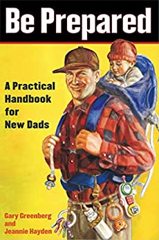 Be Prepared: A Practical Handbook for New Dads by [Greenberg, Gary, Hayden, Jeannie]