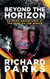 By Richard Parks Beyond the Horizon: Extreme Adventures at the Edge of the World [Hardcover]