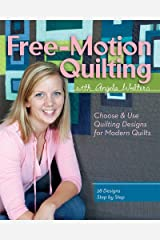 Free-Motion Quilting with Angela Walters: Choose & Use Quilting Designs on Modern Quilts Paperback