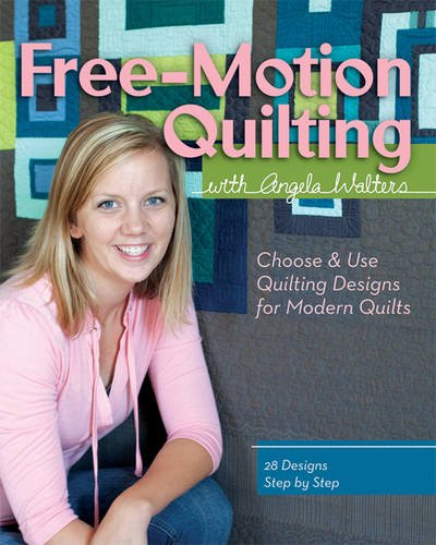 (Free-Motion Quilting with Angela Walters: Choose & Use Quilting Designs on Modern Quilts)