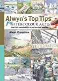 img - for Alwyn's Top Tips for Watercolour Artists: Over 150 Essential Tips to Improve Your Painting book / textbook / text book