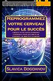 Reprogrammez votre cerveau pour le succès: Libérez votre super puissance cérébrale pour obtenir plus d'argent, de santé et d'amour