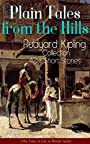 Plain Tales from the Hills: Rudyard Kipling Collection - 40+ Short Stories (The Tales of Life in British India): In the Pride of His Youth, Tods' Amendment, ... the Night, The Gate of a Hundred Sorrows…