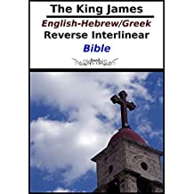 The King James English-Hebrew/Greek Reverse Interlinear Bible