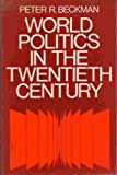 World Politics in the Twentieth Century, Beckman, Peter R., 0139687688