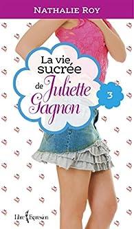 La vie sucrée de Juliette Gagnon, tome 3 : Escarpins vertigineux et café frappé à la cannelle par Nathalie Roy