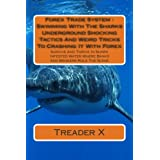 Forex Trade System : Swimming With The Sharks Underground Shocking Tactics And Weird Tricks To Crashing It With...