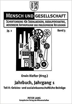 Jahrbuch für Sozialmedizin, Sozialpsychiatrie, medizinische Anthropologie und philosophische Reflexionen. Jahrgang 1: Teil II: Geistes- und ... (Mensch und Gesellschaft) (German Edition)