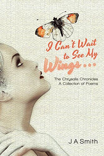 (I Can'T Wait to See My Wings . . .: The Chrysalis Chronicles a Collection of Poems)