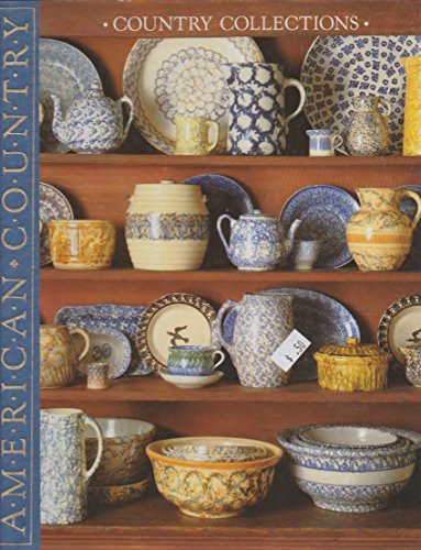Country Collections: Ideas for Collecting and Displaying Antiques and Other Country Treasures (American Country) -