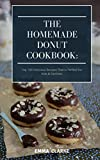 Discover The Homemade Donut Cookbook: Top 100 Delicious Recipes That Is Perfect For Kids & Families! (Easy Meal Book 2)