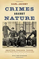 Crimes against Nature: Squatters, Poachers, Thieves, and the Hidden History of American Conservation by Karl Jacoby (2014-02-22)