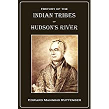 History of the Indian Tribes of Hudson's River: Their Origin, Manners and Customs, Tribal and Sub-tribal Organizations, Wars, Treaties, Etc