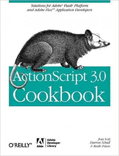 ActionScript 3.0 Cookbook: Solutions for Flash Platform and