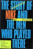 Swoosh: The Unauthorized Story of Nike and the Men Who Played There